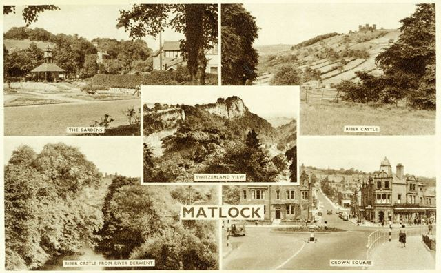 Matlock - the Gardens, Riber Castle, Riber Castle from River Derwent, Crown Square and Switzerland v